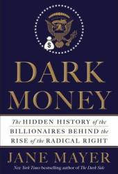 Dark Money: The Hidden History of the Billionaires Behind the Rise of the Radical Right Book