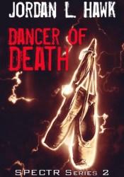 Dancer of Death (SPECTR Series 2, #2) Book by Jordan L. Hawk