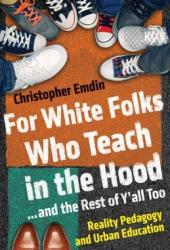 For White Folks Who Teach in the Hood... and the Rest of Y'all Too: Reality Pedagogy and Urban Education Book