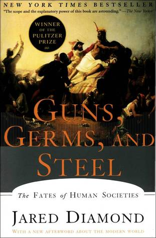 Guns, Germs, and Steel: The Fates of Human Societies by Jared Diamond