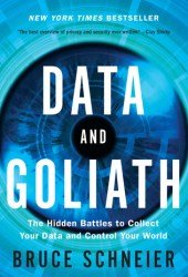 Data and Goliath: The Hidden Battles to Collect Your Data and Control Your World Book
