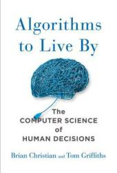 Algorithms to Live By: The Computer Science of Human Decisions Book