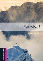 Survive!, Oxford Bookworms Library: 250 Headwords Book by Helen Brooke
