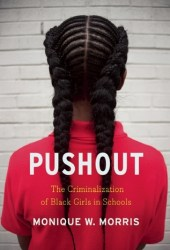 Pushout: The Criminalization of Black Girls in Schools Book