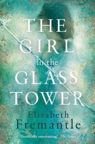 The Girl in the Glass Tower PDF Book by Elizabeth Fremantle PDF ePub