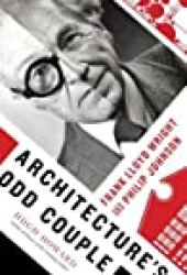 Architecture's Odd Couple: Frank Lloyd Wright and Philip Johnson Book by Hugh Howard
