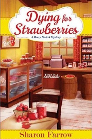 Dying for Strawberries (A Berry Basket Mystery #1) PDF Book by Sharon Farrow PDF ePub