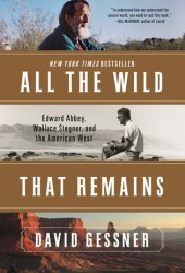 All The Wild That Remains: Edward Abbey, Wallace Stegner, and the American West Book