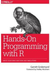 Hands-On Programming with R: Write Your Own Functions and Simulations Book