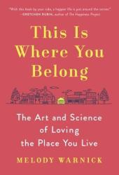 This Is Where You Belong: The Art and Science of Loving the Place You Live Book