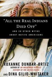 """All the Real Indians Died Off"": And 20 Other Myths About Native Americans Book"