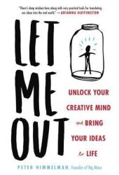 Let Me Out: Unlock Your Creative Mind and Bring Your Ideas to Life Pdf Book