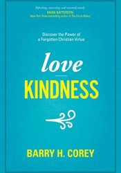 Love Kindness: Discover the Power of a Forgotten Christian Virtue Book by Barry H. Corey