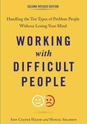Working with Difficult People: Handling the Ten Types of Problem People Without Losing Your Mind Book by Amy Cooper Hakim