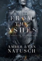 From the Ashes (Force of Nature #1) Book by Amber Lynn Natusch