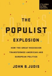The Populist Explosion: How the Great Recession Transformed American and European Politics Book