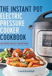 Instant Pot Electric Pressure Cooker Cookbook: Easy Recipes for Fast & Healthy Meals Book