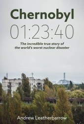 Chernobyl 01:23:40: The Incredible True Story of the World's Worst Nuclear Disaster Book