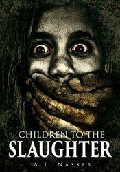 Children To The Slaughter (Slaughter #1) Book by A.I. Nasser