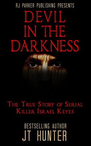 Devil in The Darkness: The True Story of Serial Killer Israel Keyes