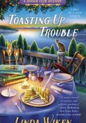 Toasting Up Trouble (Dinner Club Mystery #1) Book by Linda Wiken