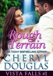 Rough Terrain (Vista Falls #1) Book by Cheryl Douglas