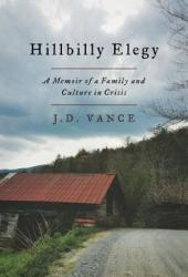 Hillbilly Elegy: A Memoir of a Family and Culture in Crisis Book