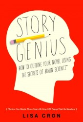 Story Genius: How to Use Brain Science to Go Beyond Outlining and Write a Riveting Novel (Before You Waste Three Years Writing 327 Pages That Go Nowhere) Book