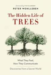 The Hidden Life of Trees: What They Feel, How They Communicate – Discoveries from a Secret World Book