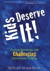 Kids Deserve It: Pushing Boundaries and Challenging Conventional Thinking Book by Todd Nesloney