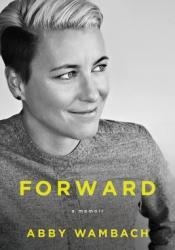 Forward: A Memoir Book by Abby Wambach