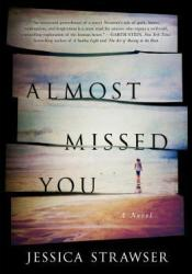 Almost Missed You Book by Jessica Strawser
