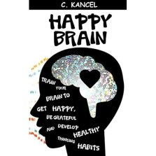 Happy Brain: Train your Brain to get Happy, be Grateful and ...
