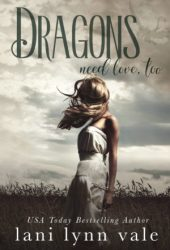 Dragons Need Love, Too (I Like Big Dragons, #2) Book by Lani Lynn Vale