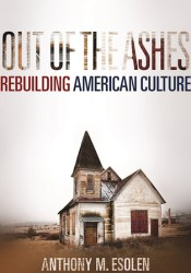 Out of the Ashes: Rebuilding American Culture Book by Anthony M. Esolen