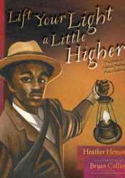 Lift Your Light a Little Higher: The Story of Stephen Bishop: Slave-Explorer Book by Heather Henson
