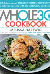 The Whole30 Cookbook: 150 Delicious and Totally Compliant Recipes to Help You Succeed with the Whole30 and Beyond Book