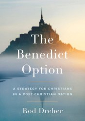 The Benedict Option: A Strategy for Christians in a Post-Christian Nation Book by Rod Dreher