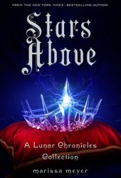 Stars Above (The Lunar Chronicles, #0.5, 0.6, 1.5, 3.1, 4.5) Book