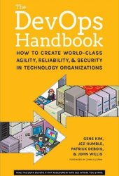 The DevOps Handbook: How to Create World-Class Agility, Reliability, and Security in Technology Organizations Book
