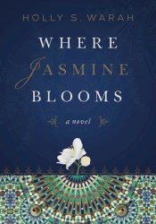 Where Jasmine Blooms Book by Holly S. Warah