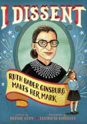 I Dissent: Ruth Bader Ginsburg Makes Her Mark Book by Debbie Levy