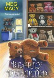 Bearly Departed (Shamelessly Adorable Teddy Bear Mystery, #1) Book by Meg Macy