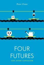 Four Futures: Life After Capitalism Book