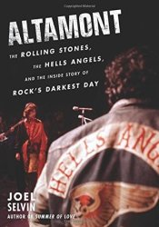 Altamont: The Rolling Stones, the Hells Angels, and the Inside Story of Rock's Darkest Day Book by Joel Selvin