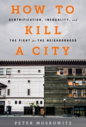 How to Kill a City: Gentrification, Inequality, and the Fight for the Neighborhood Book