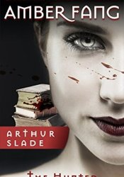 The Hunted (Amber Fang #1) Book by Arthur Slade
