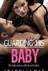 Guarding His Baby Book by Arabella Rae