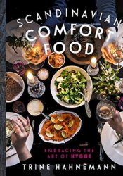 Scandinavian Comfort Food: Embracing the Art of Hygge Book by Trine Hahnemann