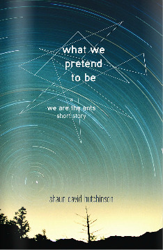 What We Pretend to Be by Shaun David Hutchinson